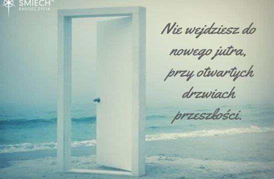Nie wejdziesz do nowego jutra, przy otwartych drzwiach przeszłości